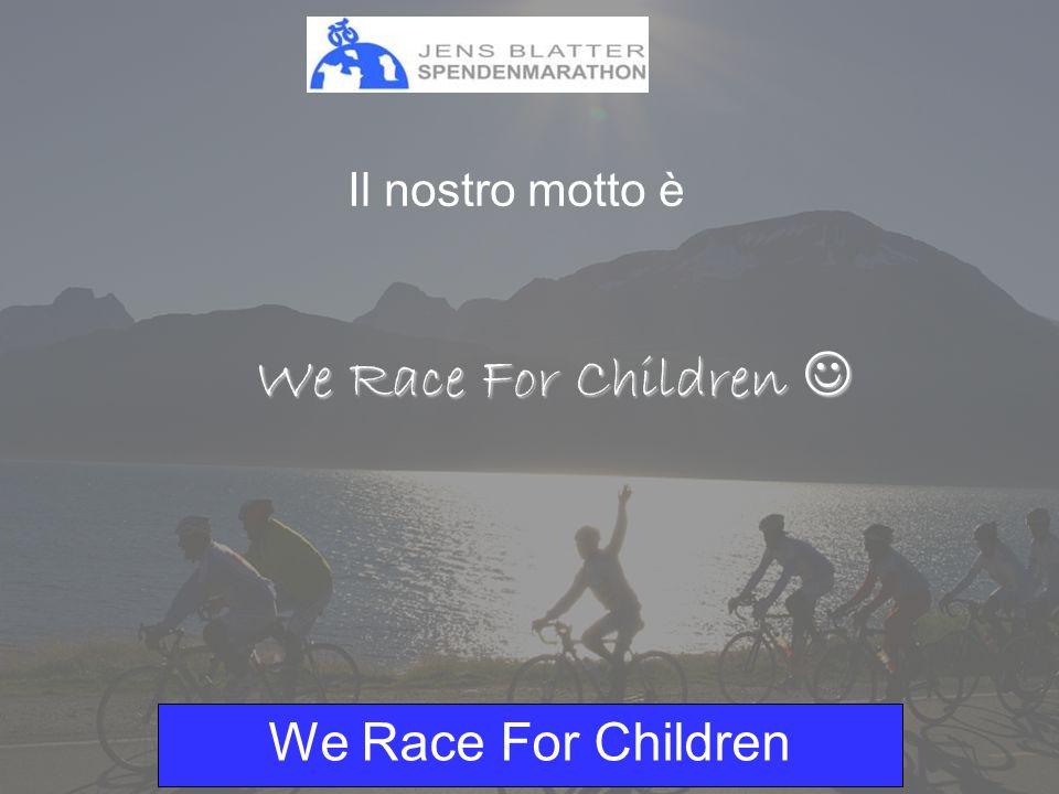 We Race For Children Visp – Etna - Allalin 16.07.2010 – 01.08.2010 Un intero team salirà in sella per il progetto di aiuto ai bambini bisognosi Dal Vallese fino alla Sicilia e ritorno in bicicletta 3700 km + 50000 di dislivello totale in 2 settimane