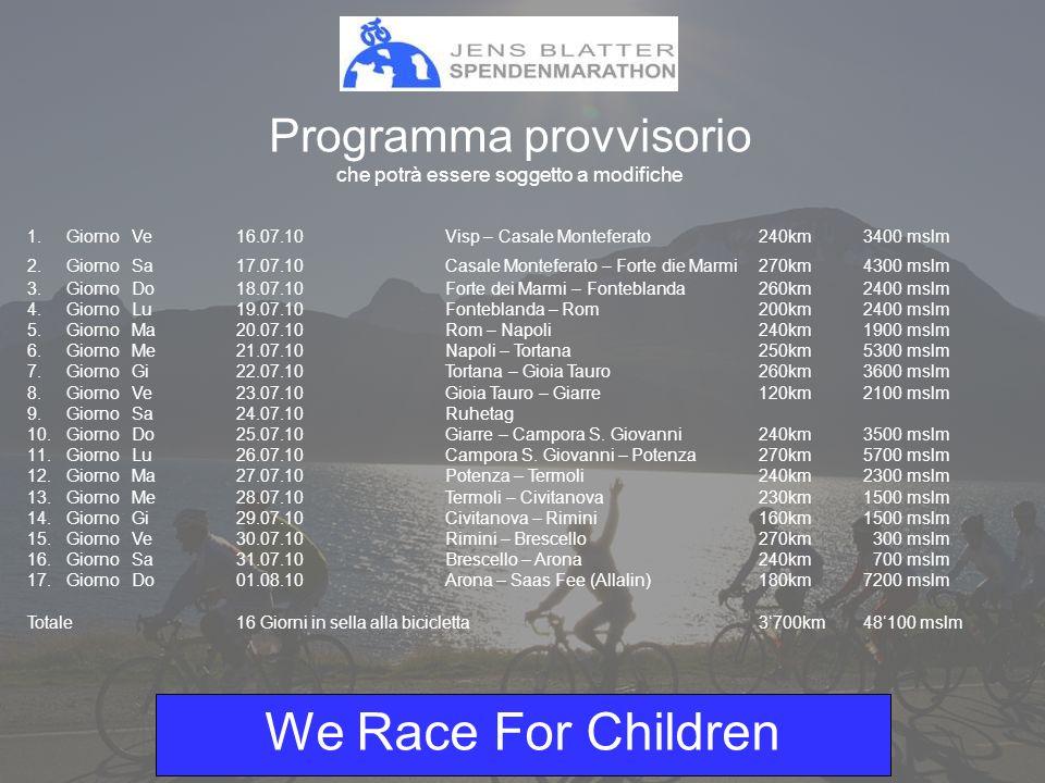 We Race For Children Uno sguardo alla maratona benefica del 2006 - Capo Nord – Zermatt in bici (5000km in 16 giorni) - Team composto da 40 persone - Frs.