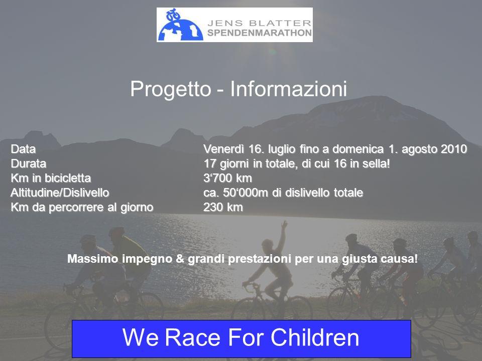 We Race For Children - Visp – Etna – Allalin = 7 volte da Visp a Parigi - Tour de France 2010: 21 tappe per un totale di 3600 km = 171 km al giorno per tappa - Giro dItalia 2010: 21 tappe per un totale di 3400 km = 162 km al giorno per tappa - Visp – Etna – Allalin (Saas Fee): 16 tappe per un totale di 3700 km = 231 km al giorno!!!.