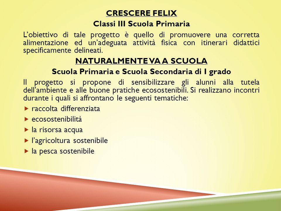 CRESCERE FELIX Classi III Scuola Primaria Lobiettivo di tale progetto è quello di promuovere una corretta alimentazione ed unadeguata attività fisica