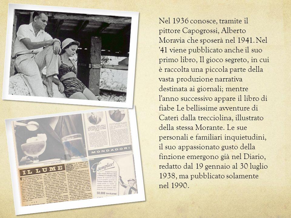 Nel 1936 conosce, tramite il pittore Capogrossi, Alberto Moravia che sposerà nel 1941. Nel '41 viene pubblicato anche il suo primo libro, Il gioco seg