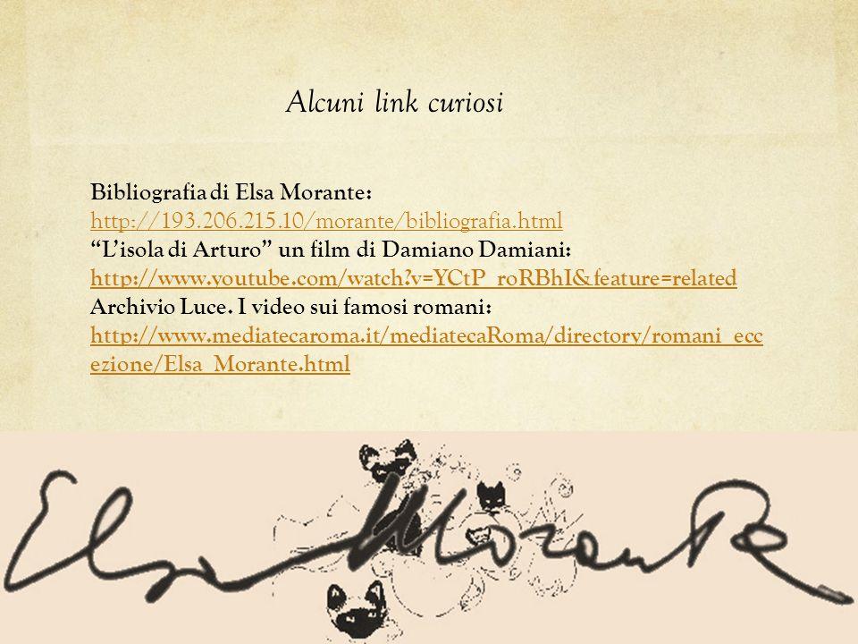 Bibliografia di Elsa Morante: http://193.206.215.10/morante/bibliografia.html http://193.206.215.10/morante/bibliografia.html Lisola di Arturo un film di Damiano Damiani: http://www.youtube.com/watch?v=YCtP_roRBhI&feature=related Archivio Luce.