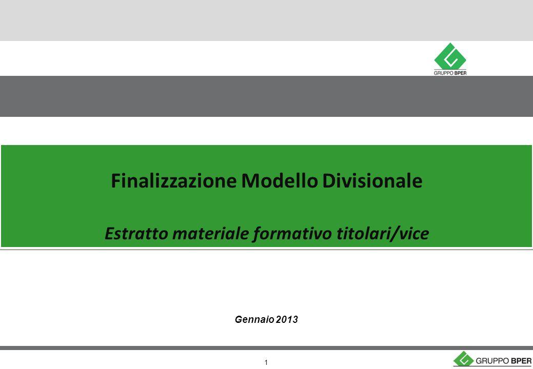 1 Finalizzazione Modello Divisionale Estratto materiale formativo titolari/vice Finalizzazione Modello Divisionale Estratto materiale formativo titolari/vice Gennaio 2013