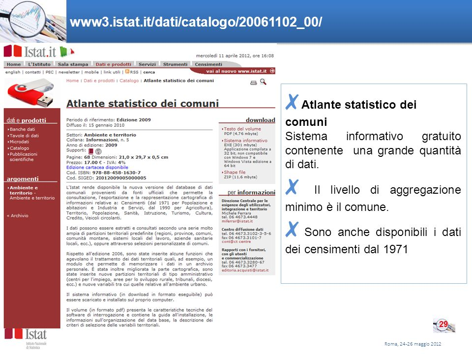 www3.istat.it/dati/catalogo/20061102_00/ Atlante statistico dei comuni Sistema informativo gratuito contenente una grande quantità di dati. Il livello