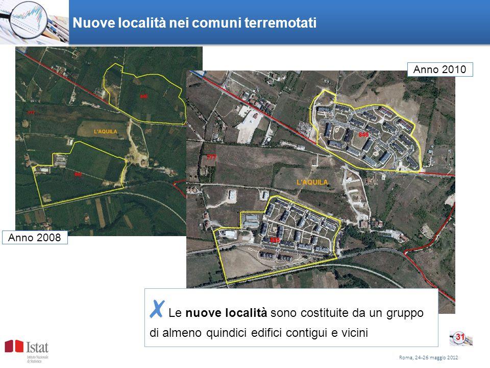Nuove località nei comuni terremotati Roma, 24-26 maggio 2012 31 Anno 2008 Anno 2010 Le nuove località sono costituite da un gruppo di almeno quindici edifici contigui e vicini
