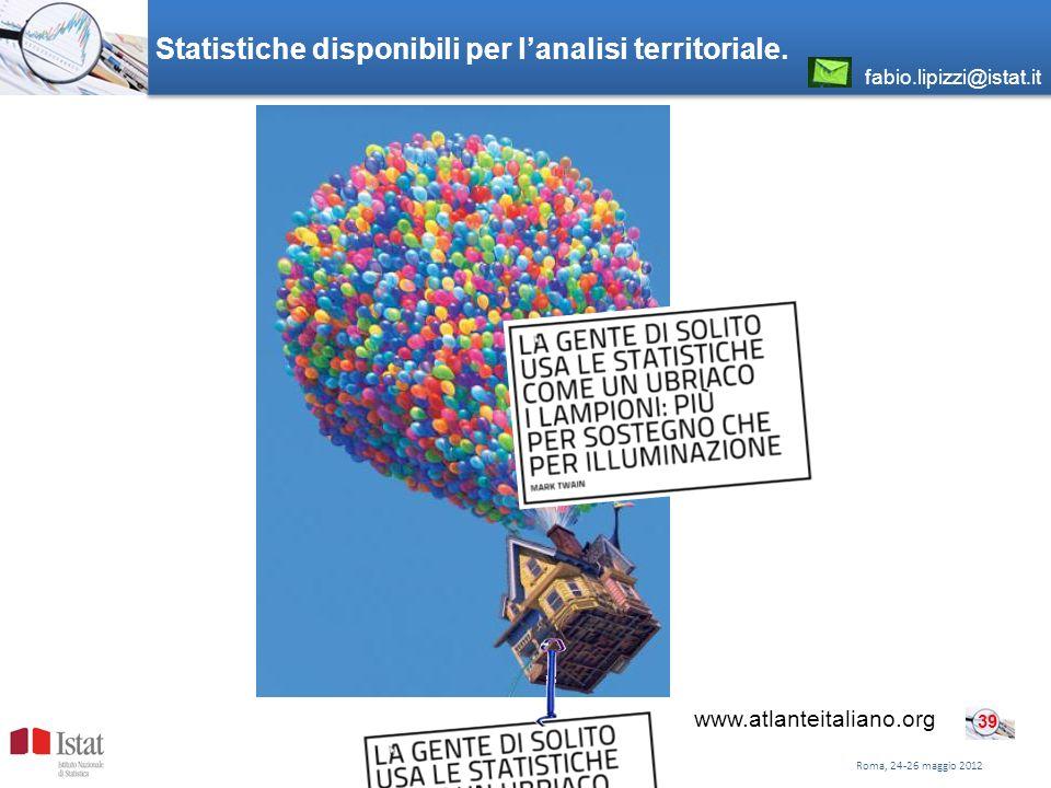 Statistiche disponibili per lanalisi territoriale. Roma, 24-26 maggio 2012 39 www.atlanteitaliano.org fabio.lipizzi@istat.it