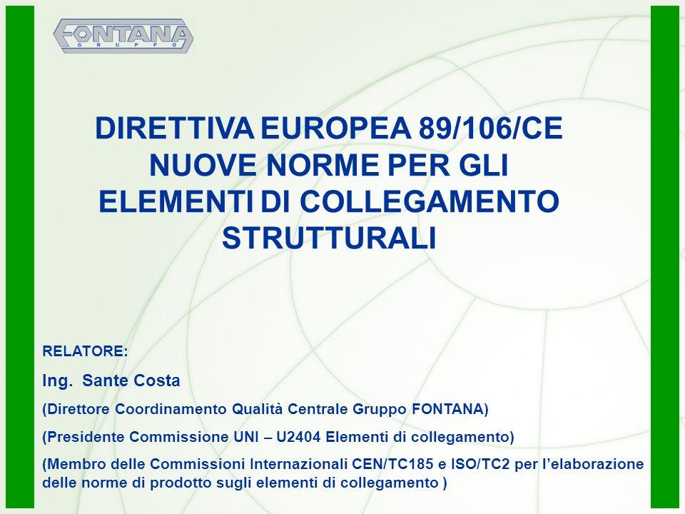 © Copyright Gruppo Fontana1 RELATORE: Ing. Sante Costa (Direttore Coordinamento Qualità Centrale Gruppo FONTANA) (Presidente Commissione UNI – U2404 E