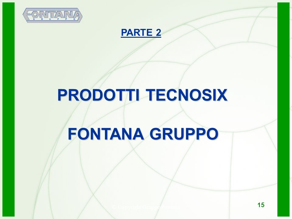 © Copyright Gruppo Fontana15 PARTE 2 PRODOTTI TECNOSIX FONTANA GRUPPO FONTANA GRUPPO