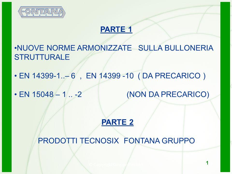 © Copyright Gruppo Fontana2 PARTE 1 NUOVE NORME ARMONIZZATE SULLA BULLONERIA STRUTTURALE EN 14399-1..– 6, EN 14399 -10 ( DA PRECARICO ) EN 15048 – 1..