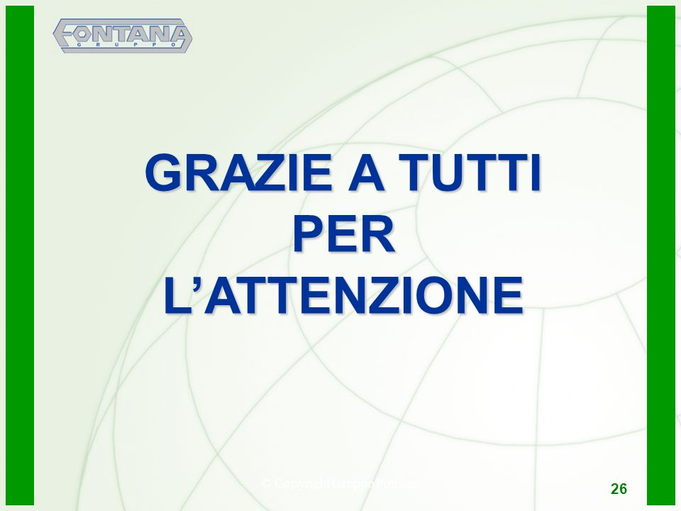 © Copyright Gruppo Fontana26 GRAZIE A TUTTI PERLATTENZIONE 26