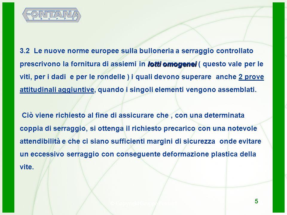 © Copyright Gruppo Fontana6 lotti omogenei 3.2 Le nuove norme europee sulla bulloneria a serraggio controllato prescrivono la fornitura di assiemi in