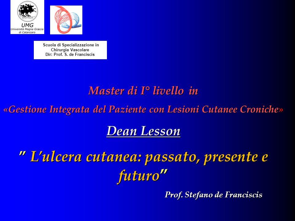 Master di I° livello in «Gestione Integrata del Paziente con Lesioni Cutanee Croniche» Dean Lesson Lulcera cutanea: passato, presente e futuro Lulcera