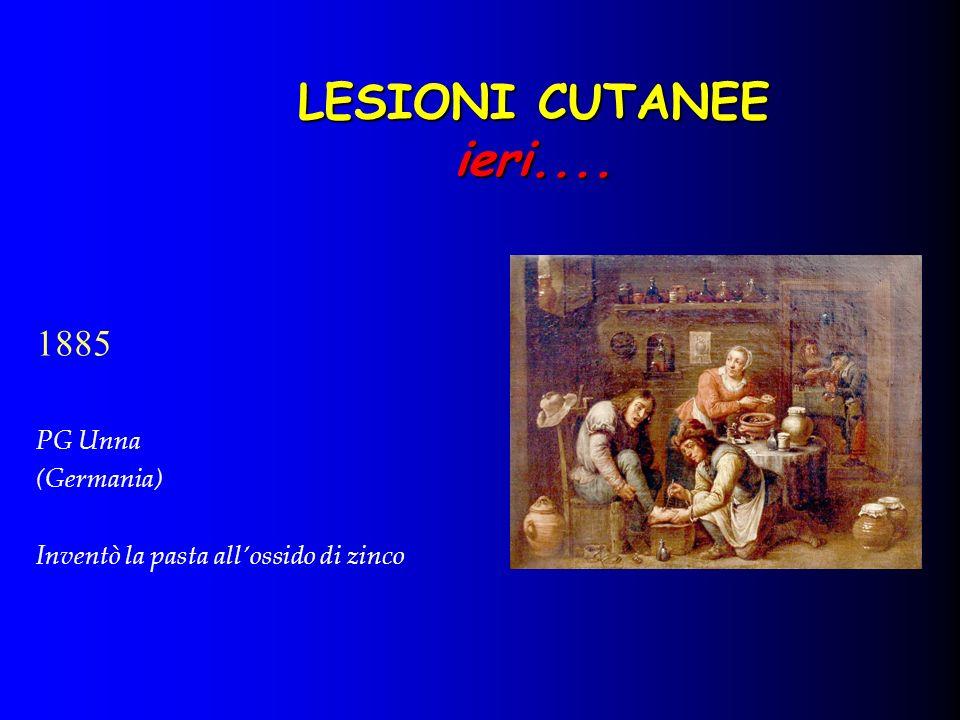LESIONI CUTANEE ieri.... 1885 PG Unna (Germania) Inventò la pasta allossido di zinco