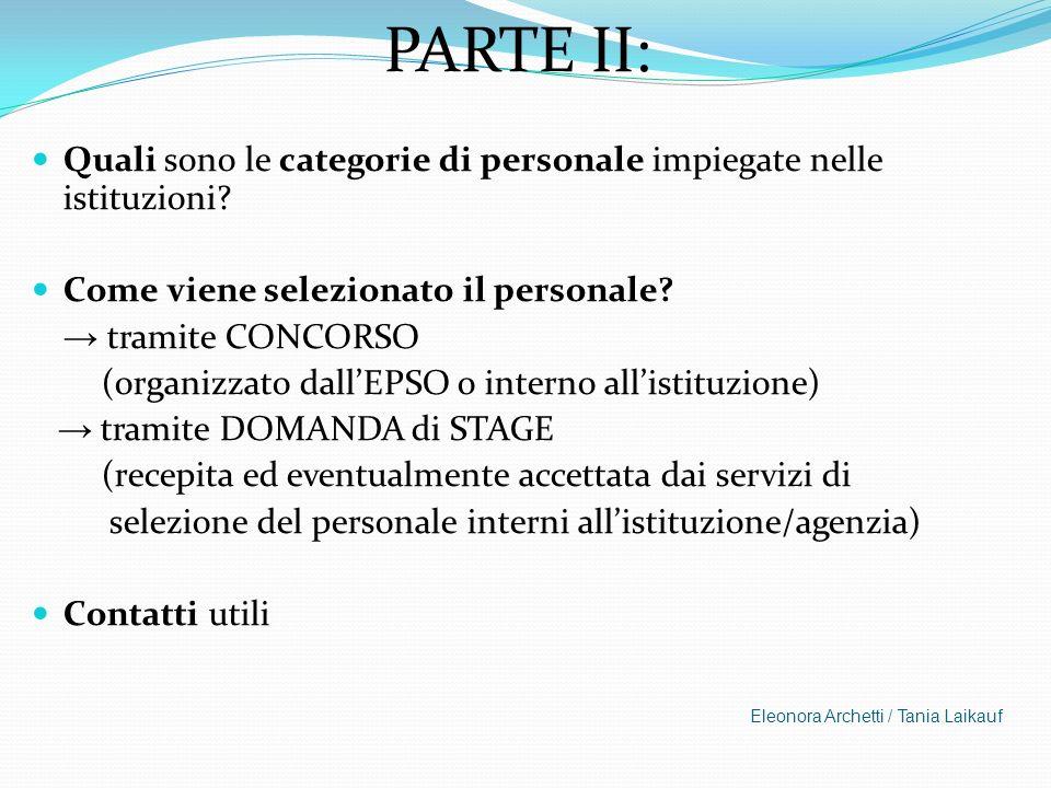 PARTE II: Quali sono le categorie di personale impiegate nelle istituzioni? Come viene selezionato il personale? tramite CONCORSO (organizzato dallEPS
