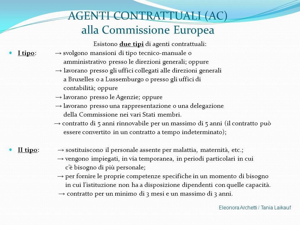 AGENTI CONTRATTUALI (AC) alla Commissione Europea Esistono due tipi di agenti contrattuali: I tipo: svolgono mansioni di tipo tecnico-manuale o ammini