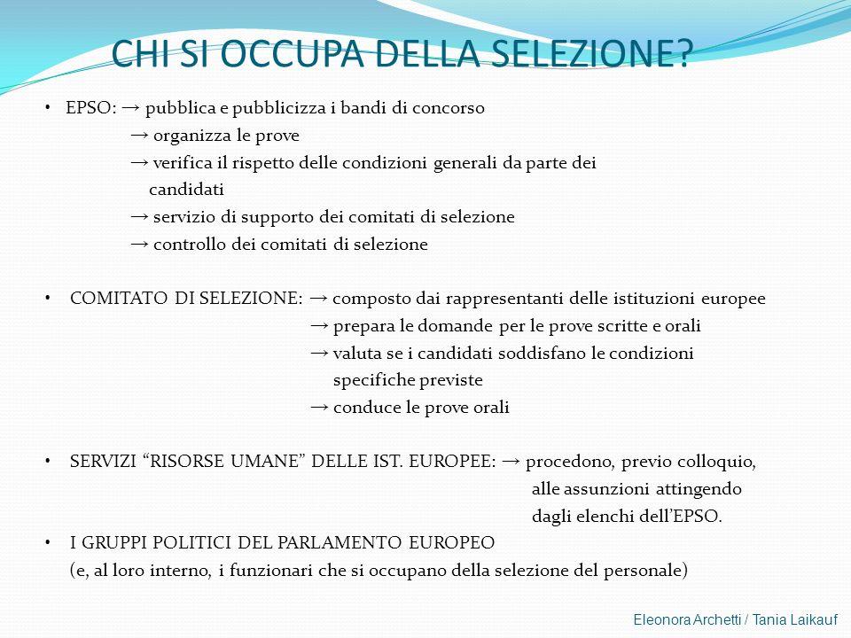 Eleonora Archetti / Tania Laikauf CHI SI OCCUPA DELLA SELEZIONE? EPSO: pubblica e pubblicizza i bandi di concorso organizza le prove verifica il rispe