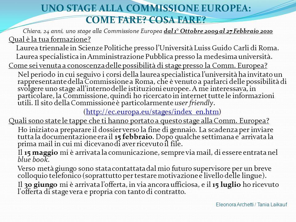 UNO STAGE ALLA COMMISSIONE EUROPEA: COME FARE? COSA FARE? Chiara, 24 anni, uno stage alla Commissione Europea dal 1° Ottobre 2009 al 27 Febbraio 2010