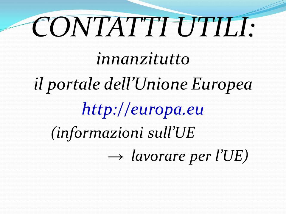 CONTATTI UTILI: innanzitutto il portale dellUnione Europea http://europa.eu (informazioni sullUE lavorare per lUE)
