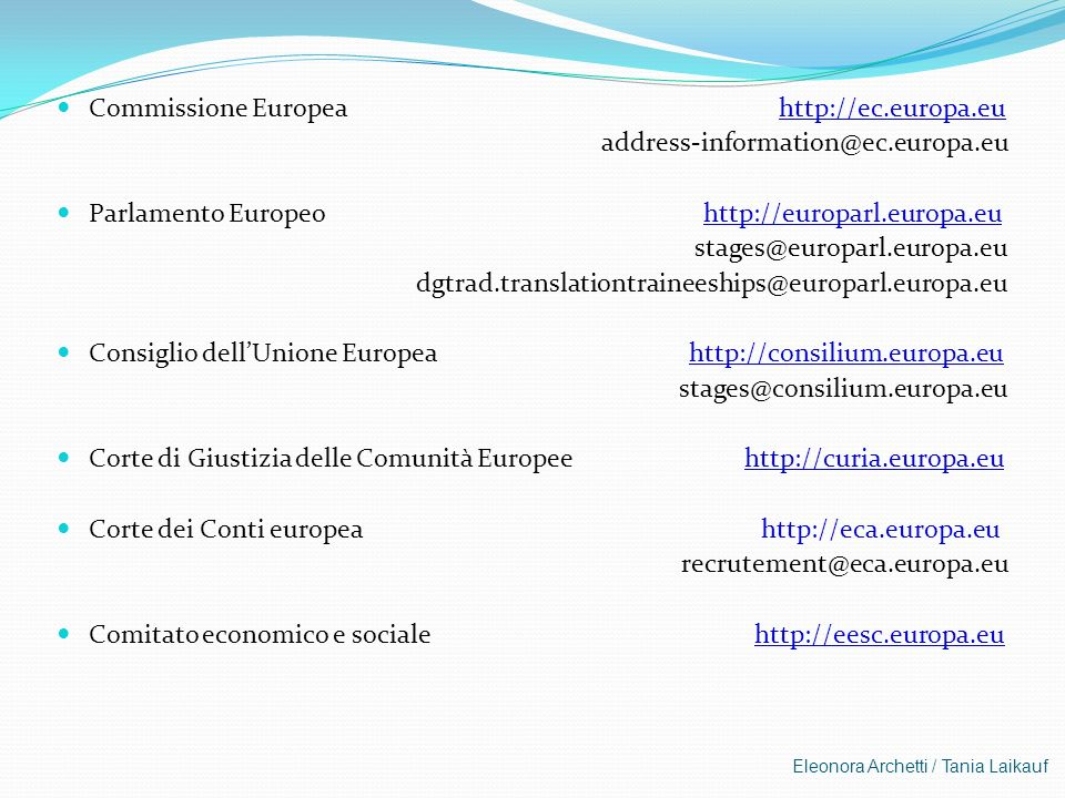Eleonora Archetti / Tania Laikauf Commissione Europea http://ec.europa.eu address-information@ec.europa.eu Parlamento Europeo http://europarl.europa.e