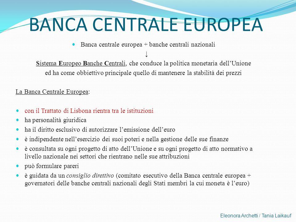 Eleonora Archetti / Tania Laikauf BANCA CENTRALE EUROPEA Banca centrale europea + banche centrali nazionali Sistema Europeo Banche Centrali, che condu