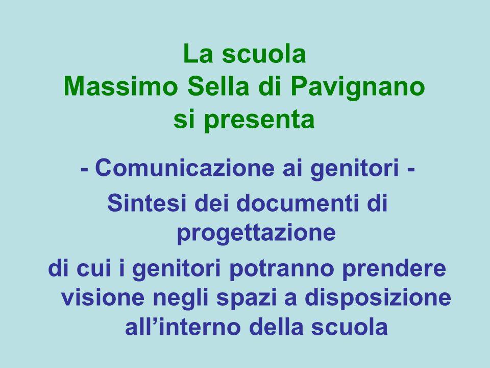 La scuola Massimo Sella di Pavignano si presenta - Comunicazione ai genitori - Sintesi dei documenti di progettazione di cui i genitori potranno prendere visione negli spazi a disposizione allinterno della scuola