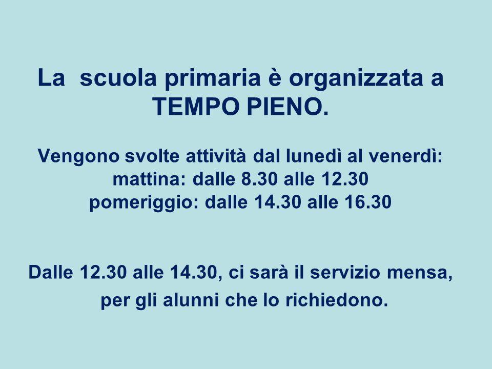 La scuola primaria è organizzata a TEMPO PIENO.