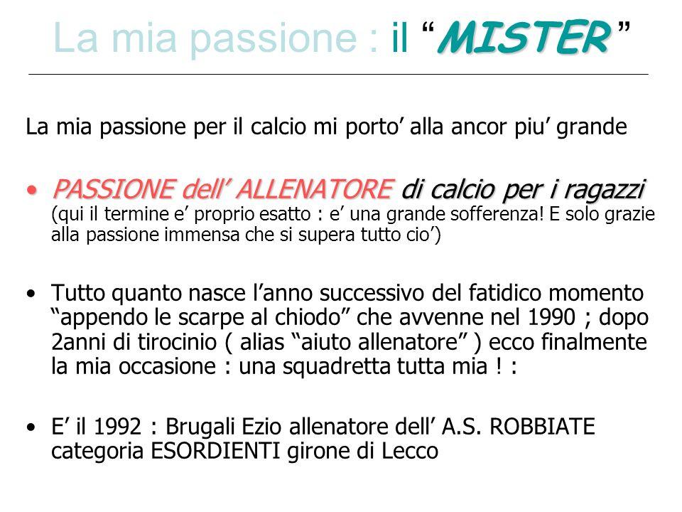 Anno 1992-93 : categoria ESORDIENTI provinciali AS ROBBIATE 7° su 14 squadre nel campionato FIGC di Lecco Casati Andrea capocannoniere della squadra Casati Andrea capocannoniere della squadra..