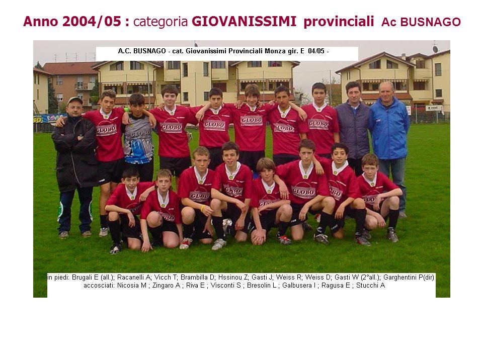 Anno 2004/05 : categoria GIOVANISSIMI provinciali Ac BUSNAGO