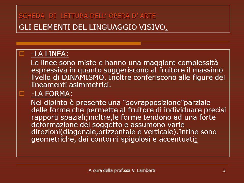 A cura della prof.ssa V. Lamberti3 -LA LINEA: Le linee sono miste e hanno una maggiore complessità espressiva in quanto suggeriscono al fruitore il ma