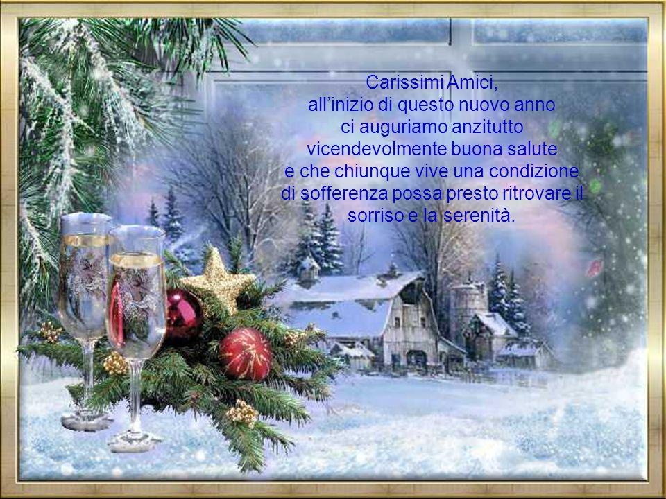 Carissimi Amici, allinizio di questo nuovo anno ci auguriamo anzitutto vicendevolmente buona salute e che chiunque vive una condizione di sofferenza possa presto ritrovare il sorriso e la serenità.