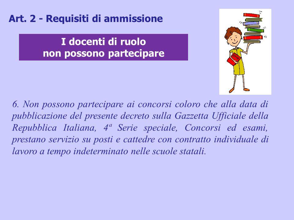 6. Non possono partecipare ai concorsi coloro che alla data di pubblicazione del presente decreto sulla Gazzetta Ufficiale della Repubblica Italiana,