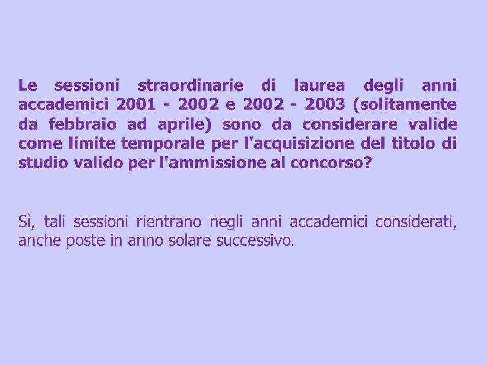 Le sessioni straordinarie di laurea degli anni accademici 2001 - 2002 e 2002 - 2003 (solitamente da febbraio ad aprile) sono da considerare valide com