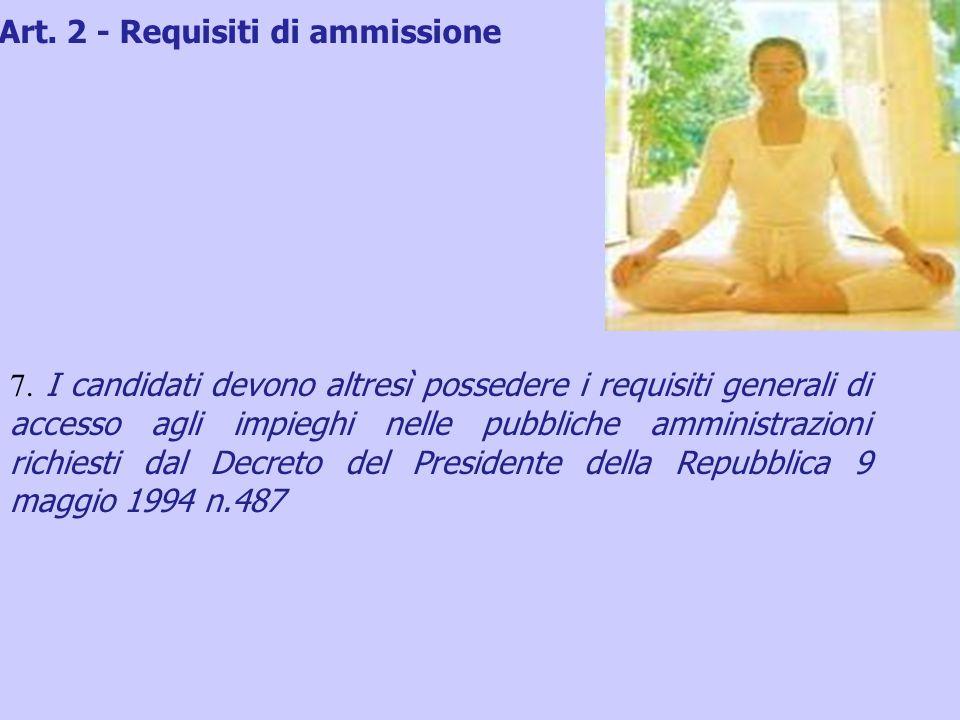 7. I candidati devono altresì possedere i requisiti generali di accesso agli impieghi nelle pubbliche amministrazioni richiesti dal Decreto del Presid