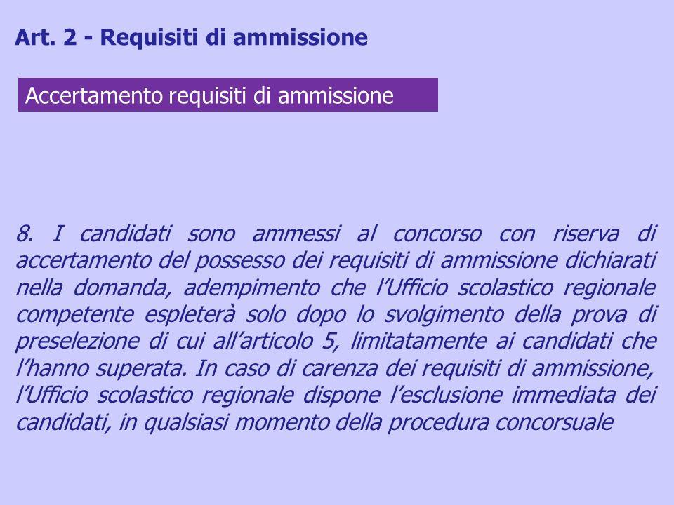 8. I candidati sono ammessi al concorso con riserva di accertamento del possesso dei requisiti di ammissione dichiarati nella domanda, adempimento che