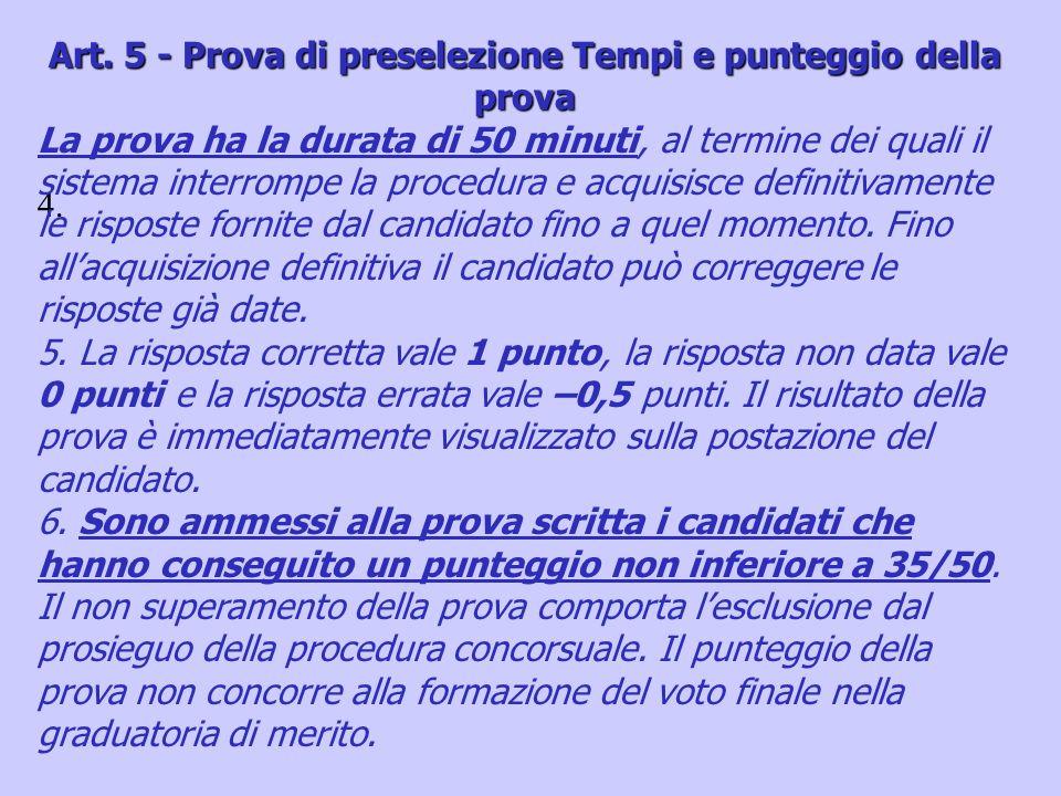 4. Art. 5 - Prova di preselezione Tempi e punteggio della prova La prova ha la durata di 50 minuti, al termine dei quali il sistema interrompe la proc