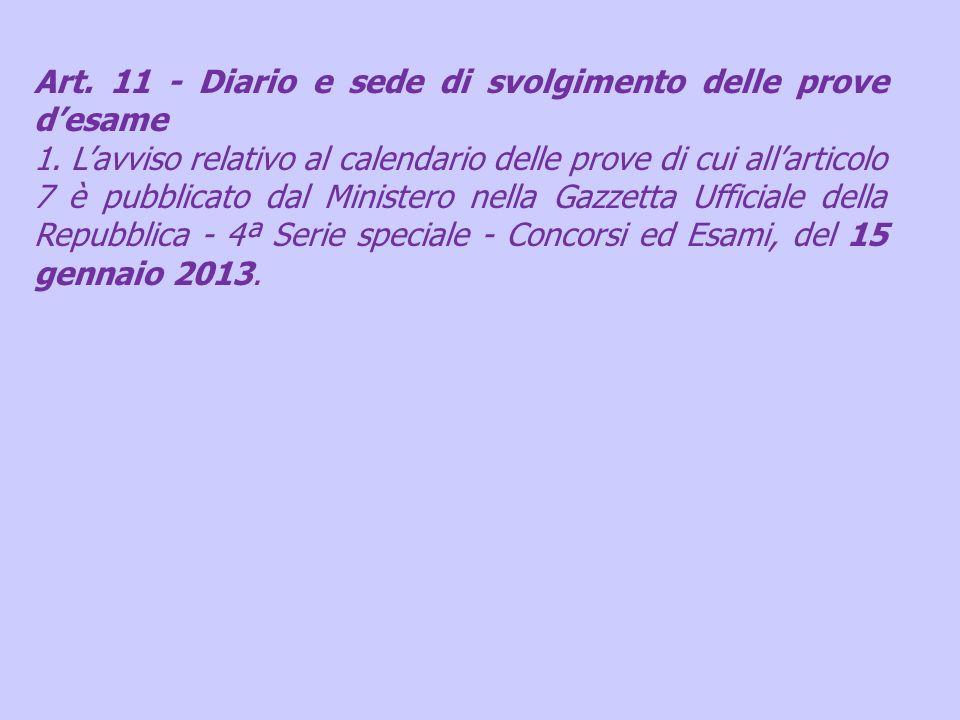Art. 11 - Diario e sede di svolgimento delle prove desame 1. Lavviso relativo al calendario delle prove di cui allarticolo 7 è pubblicato dal Minister