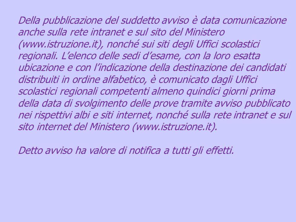 Della pubblicazione del suddetto avviso è data comunicazione anche sulla rete intranet e sul sito del Ministero (www.istruzione.it), nonché sui siti d