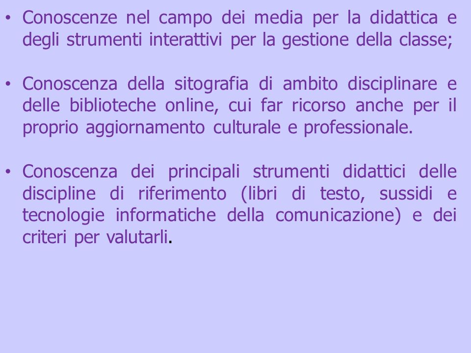 Conoscenze nel campo dei media per la didattica e degli strumenti interattivi per la gestione della classe; Conoscenza della sitografia di ambito disc
