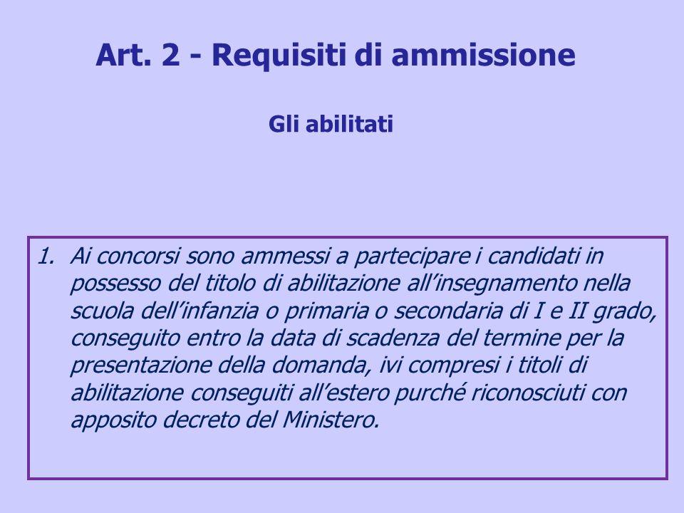1.Ai concorsi sono ammessi a partecipare i candidati in possesso del titolo di abilitazione allinsegnamento nella scuola dellinfanzia o primaria o sec