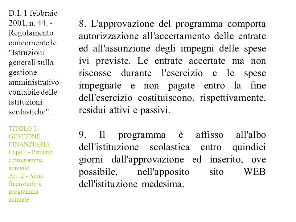 8. L'approvazione del programma comporta autorizzazione all'accertamento delle entrate ed all'assunzione degli impegni delle spese ivi previste. Le en