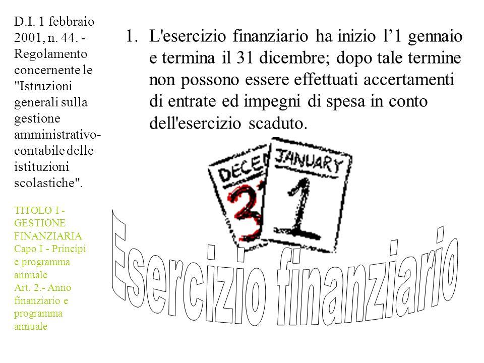 1.L'esercizio finanziario ha inizio l1 gennaio e termina il 31 dicembre; dopo tale termine non possono essere effettuati accertamenti di entrate ed im