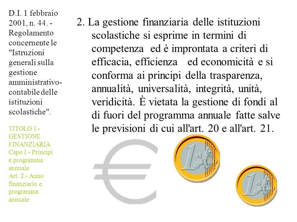 2. La gestione finanziaria delle istituzioni scolastiche si esprime in termini di competenza ed è improntata a criteri di efficacia, efficienza ed eco
