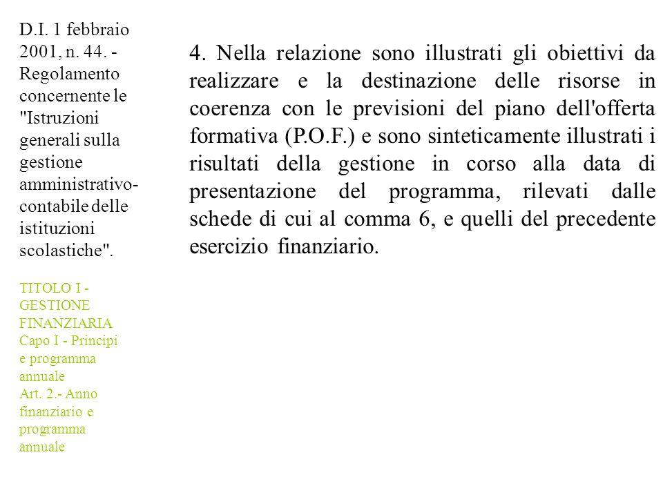 4. Nella relazione sono illustrati gli obiettivi da realizzare e la destinazione delle risorse in coerenza con le previsioni del piano dell'offerta fo