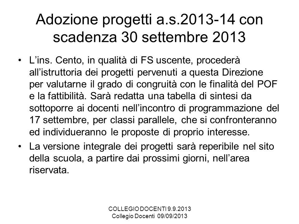 Adozione progetti a.s.2013-14 con scadenza 30 settembre 2013 Lins. Cento, in qualità di FS uscente, procederà allistruttoria dei progetti pervenuti a