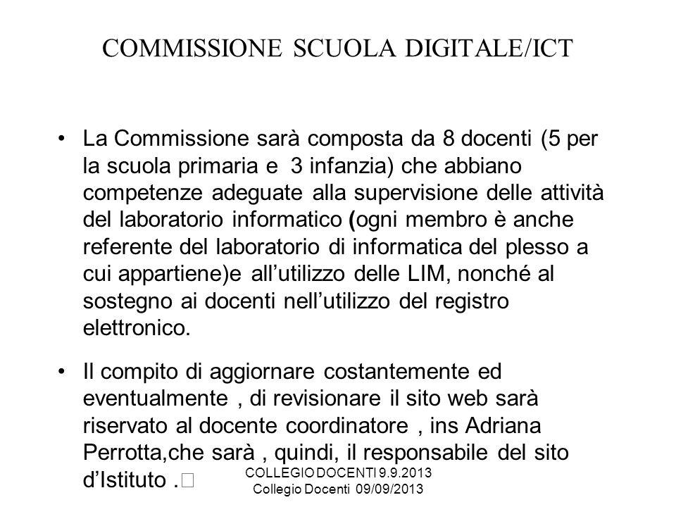COMMISSIONE SCUOLA DIGITALE/ICT La Commissione sarà composta da 8 docenti (5 per la scuola primaria e 3 infanzia) che abbiano competenze adeguate alla