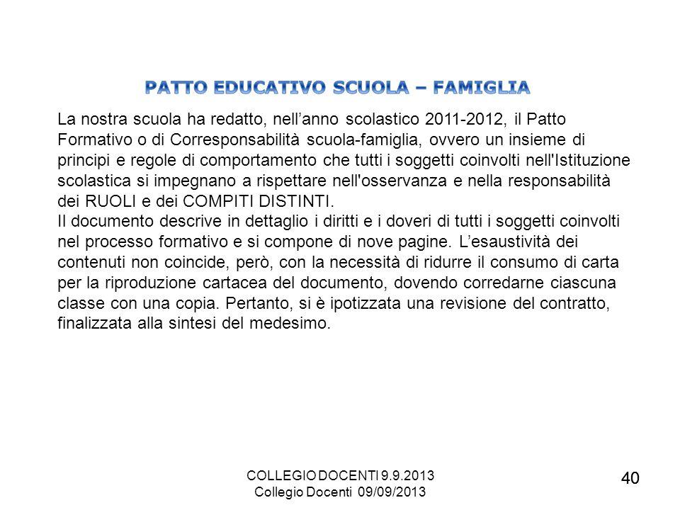 40 La nostra scuola ha redatto, nellanno scolastico 2011-2012, il Patto Formativo o di Corresponsabilità scuola-famiglia, ovvero un insieme di princip