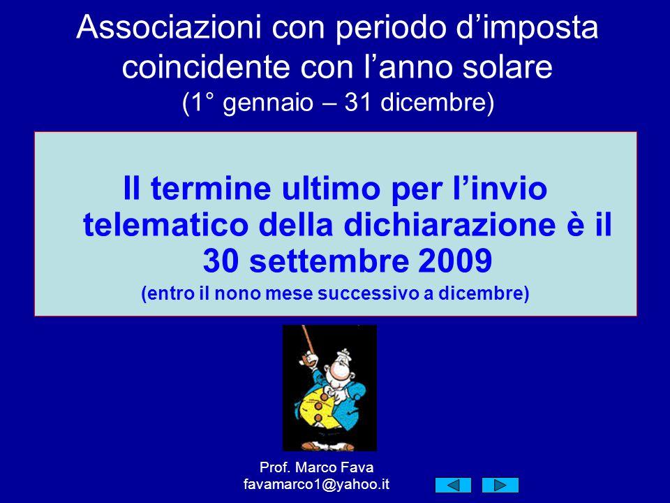 Associazioni con periodo dimposta coincidente con lanno solare (1° gennaio – 31 dicembre) Il termine ultimo per linvio telematico della dichiarazione è il 30 settembre 2009 (entro il nono mese successivo a dicembre) Prof.