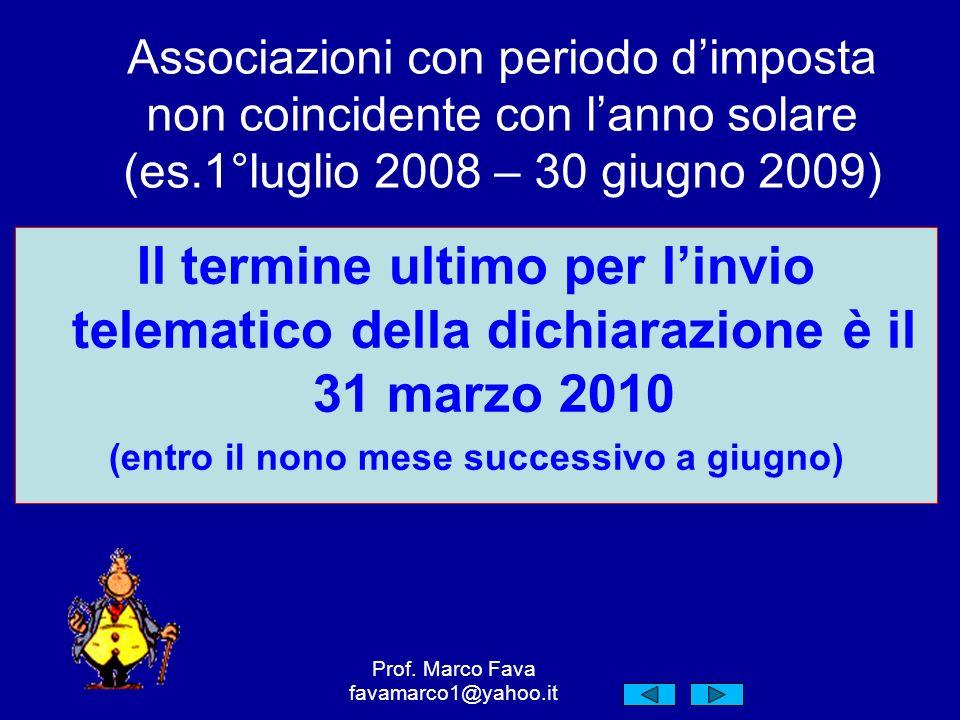Associazioni con periodo dimposta non coincidente con lanno solare (es.1°luglio 2008 – 30 giugno 2009) Il termine ultimo per linvio telematico della dichiarazione è il 31 marzo 2010 (entro il nono mese successivo a giugno) Prof.
