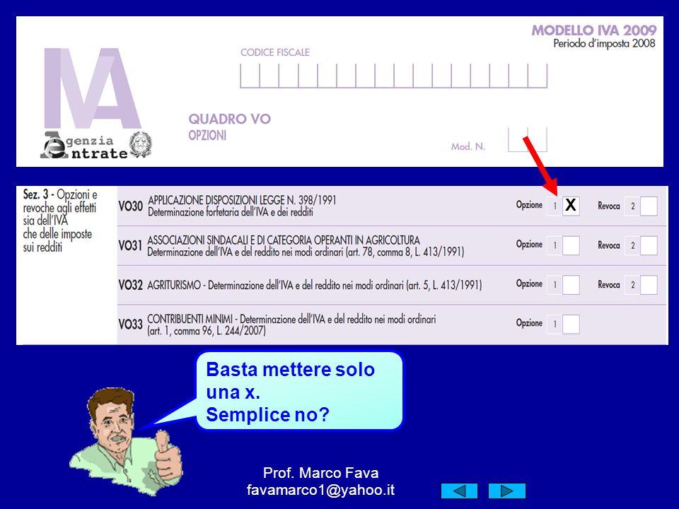Basta mettere solo una x. Semplice no Prof. Marco Fava favamarco1@yahoo.it X