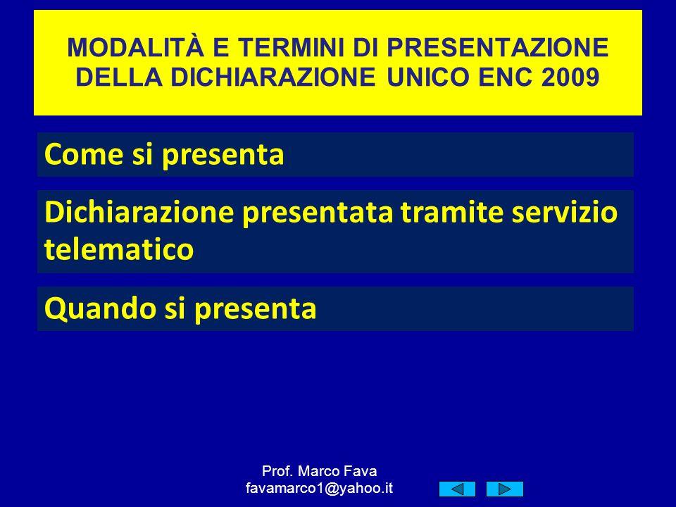 MODALITÀ E TERMINI DI PRESENTAZIONE DELLA DICHIARAZIONE UNICO ENC 2009 Come si presenta Dichiarazione presentata tramite servizio telematico Quando si presenta Prof.